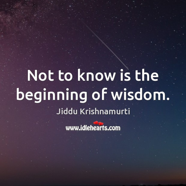 Not to know is the beginning of wisdom. Image