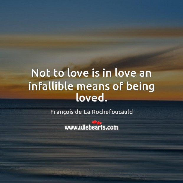 Image, Not to love is in love an infallible means of being loved.