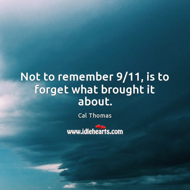 Image, Not to remember 9/11, is to forget what brought it about.