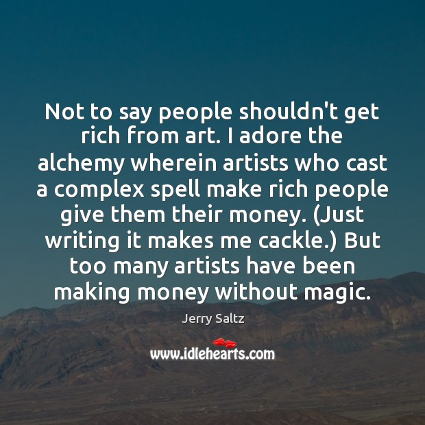 Not to say people shouldn't get rich from art. I adore the Image