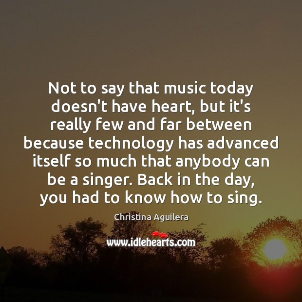 Not to say that music today doesn't have heart, but it's really Christina Aguilera Picture Quote