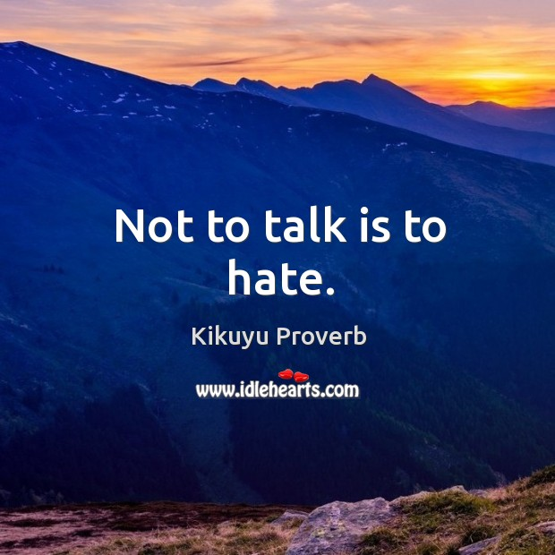 Not to talk is to hate. Kikuyu Proverbs Image