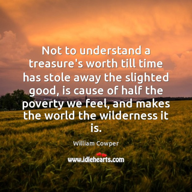 Not to understand a treasure's worth till time has stole away the Image