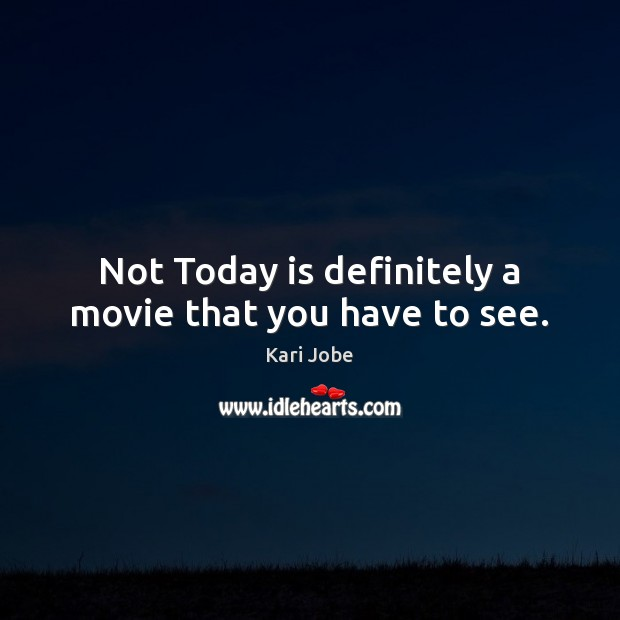 Not Today is definitely a movie that you have to see. Image