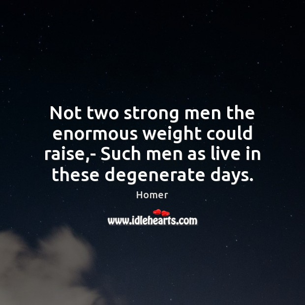 Image, Not two strong men the enormous weight could raise,- Such men