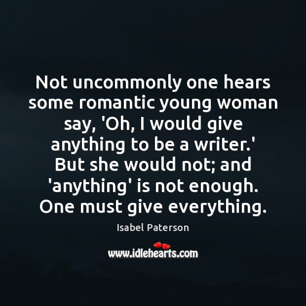 Not uncommonly one hears some romantic young woman say, 'Oh, I would Isabel Paterson Picture Quote