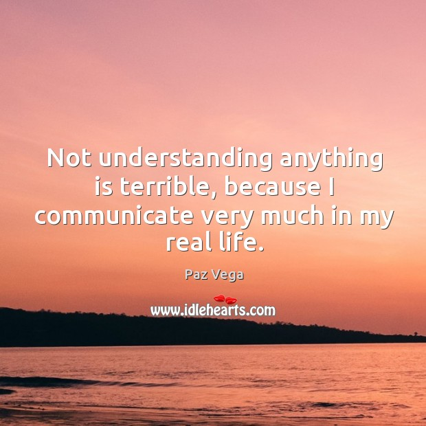 Not understanding anything is terrible, because I communicate very much in my real life. Image