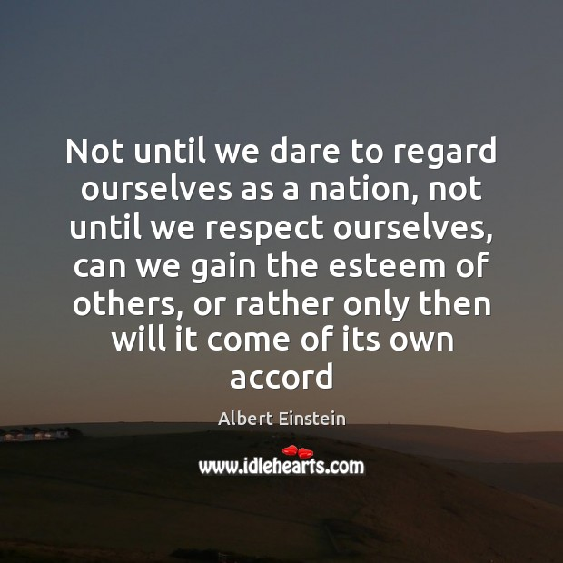 Not until we dare to regard ourselves as a nation, not until Image