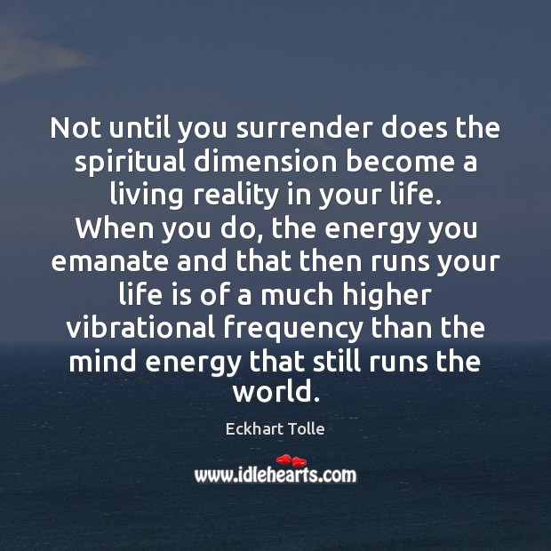Not until you surrender does the spiritual dimension become a living reality Image