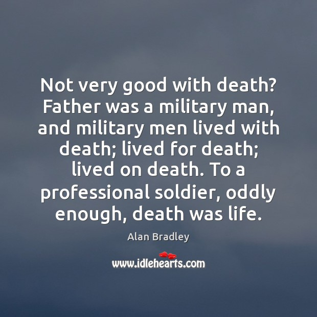 Image, Not very good with death? Father was a military man, and military