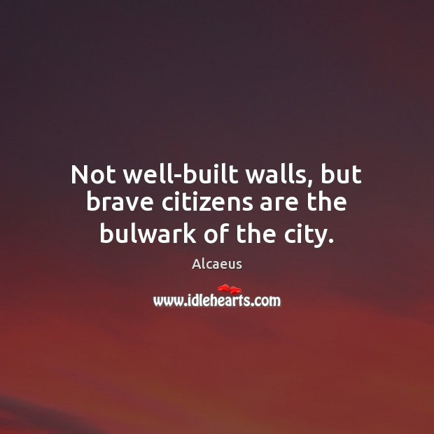 Image, Not well-built walls, but brave citizens are the bulwark of the city.