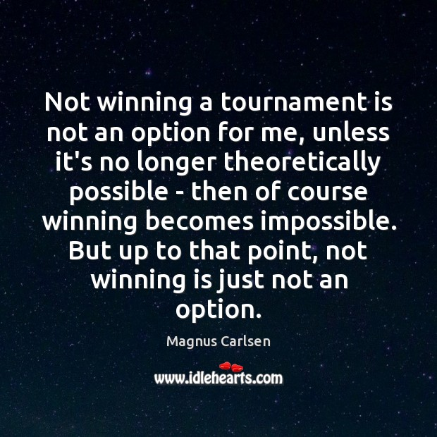 Not winning a tournament is not an option for me, unless it's Magnus Carlsen Picture Quote