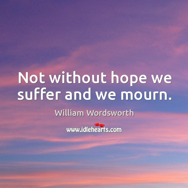 Not without hope we suffer and we mourn. Image
