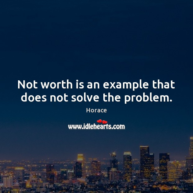 Not worth is an example that does not solve the problem. Image