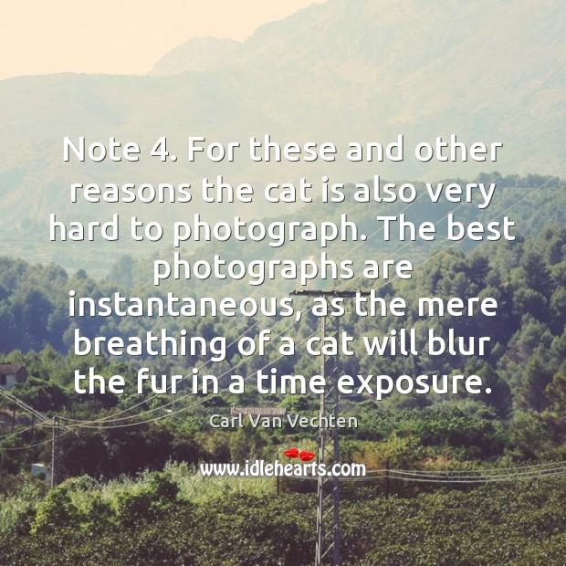 Carl Van Vechten Picture Quote image saying: Note 4. For these and other reasons the cat is also very hard