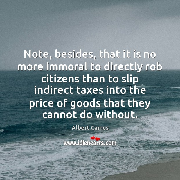 Image, Note, besides, that it is no more immoral to directly rob citizens