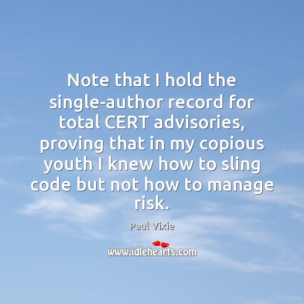 Note that I hold the single-author record for total CERT advisories, proving Paul Vixie Picture Quote