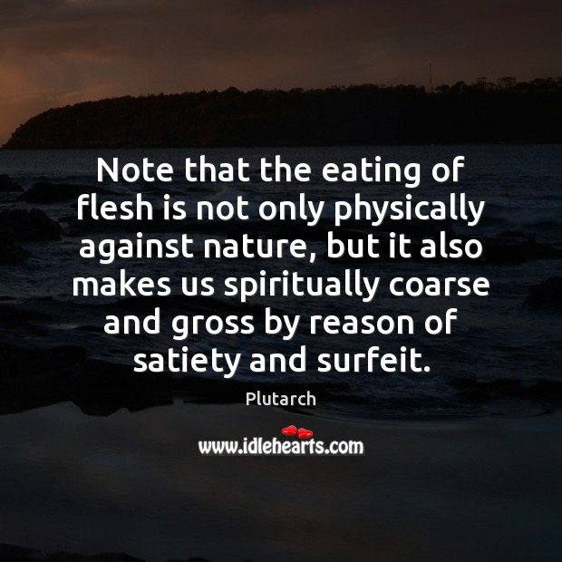Note that the eating of flesh is not only physically against nature, Image