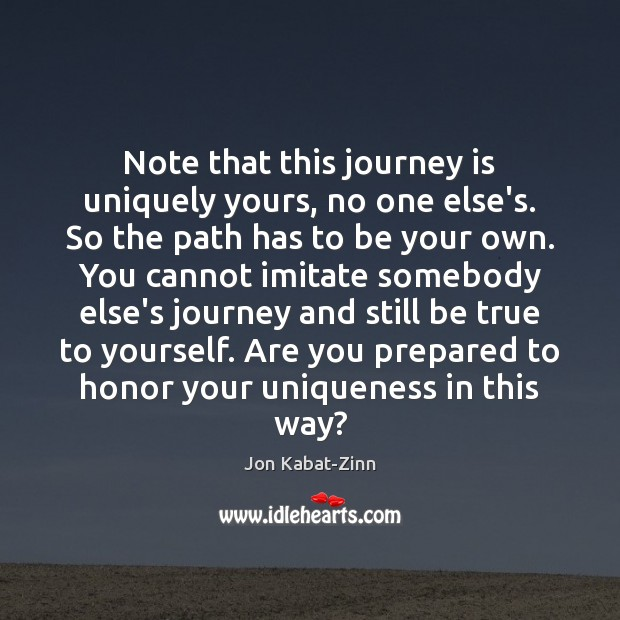 Note that this journey is uniquely yours, no one else's. So the Jon Kabat-Zinn Picture Quote