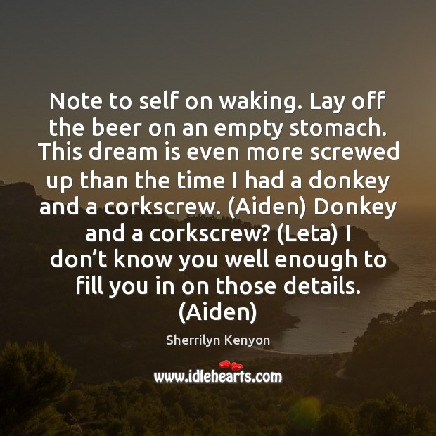 Note to self on waking. Lay off the beer on an empty Dream Quotes Image
