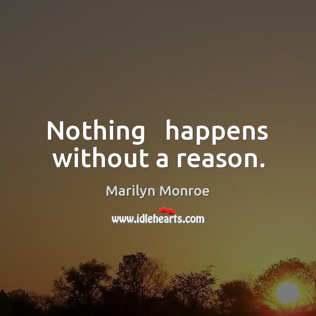 Image about Nothing   happens without a reason.