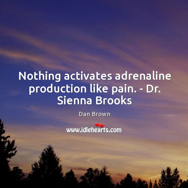 Nothing activates adrenaline production like pain. – Dr. Sienna Brooks Image