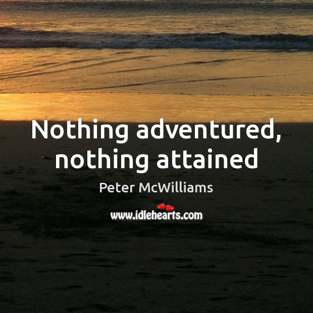 Image, Nothing adventured, nothing attained
