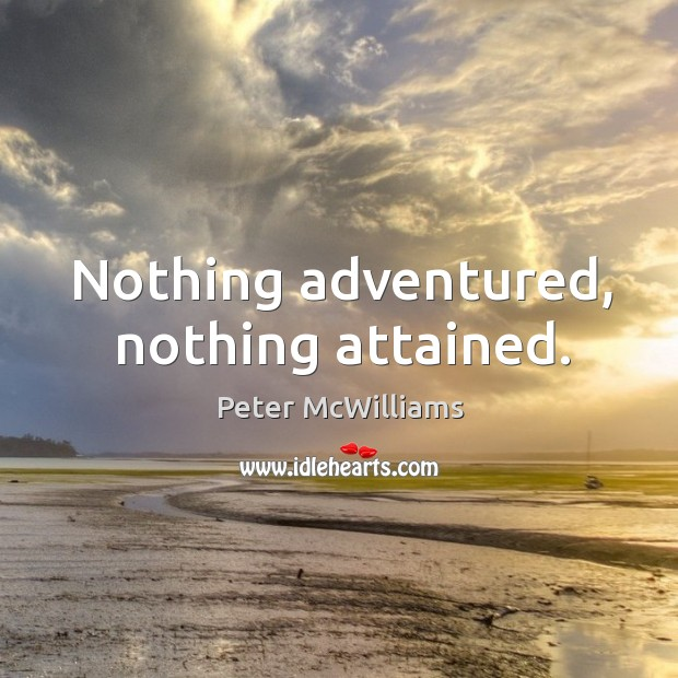 Image, Nothing adventured, nothing attained.