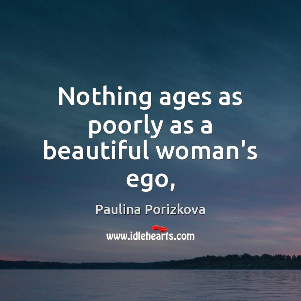 Image, Nothing ages as poorly as a beautiful woman's ego,