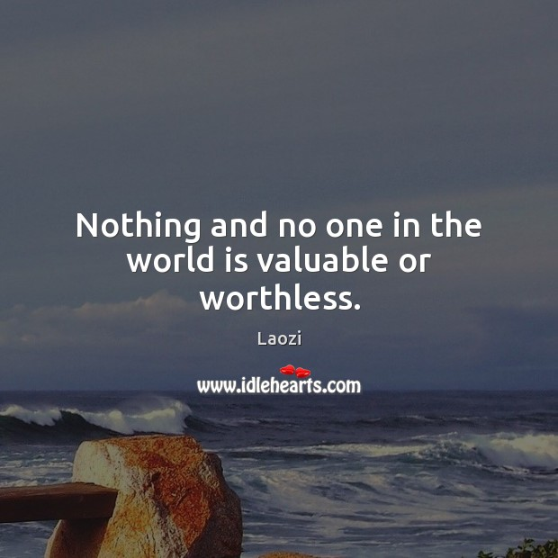 Image, Nothing and no one in the world is valuable or worthless.