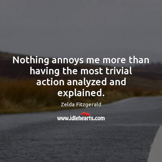 Nothing annoys me more than having the most trivial action analyzed and explained. Image