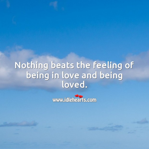 Nothing beats the feeling of being in love and being loved. Being In Love Quotes Image