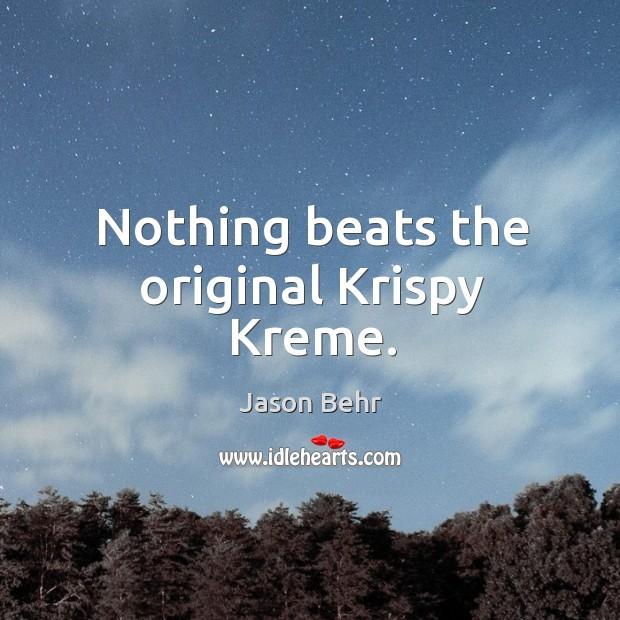 Nothing beats the original krispy kreme. Image