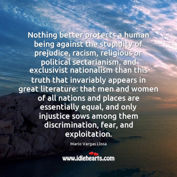 Image, Nothing better protects a human being against the stupidity of prejudice, racism,