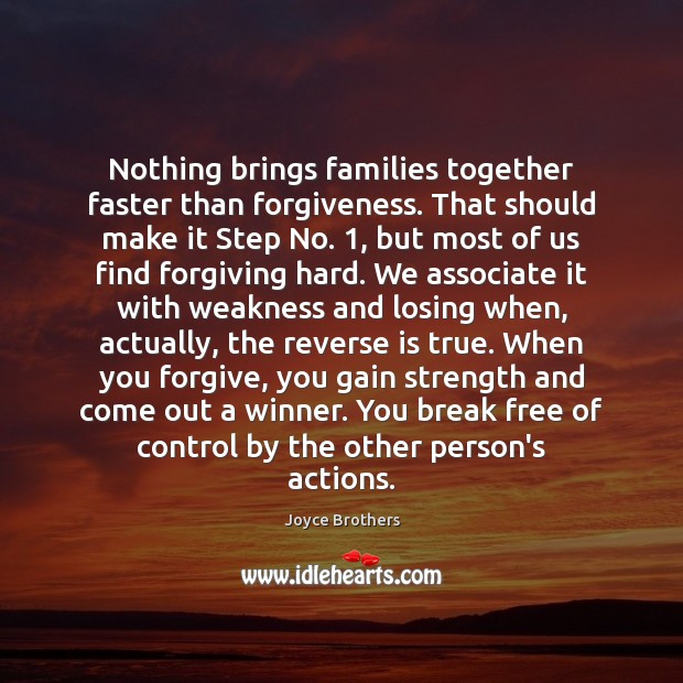 Nothing brings families together faster than forgiveness. That should make it Step Joyce Brothers Picture Quote