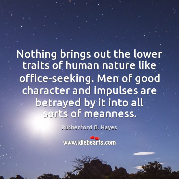 Nothing brings out the lower traits of human nature like office-seeking. Men Good Character Quotes Image