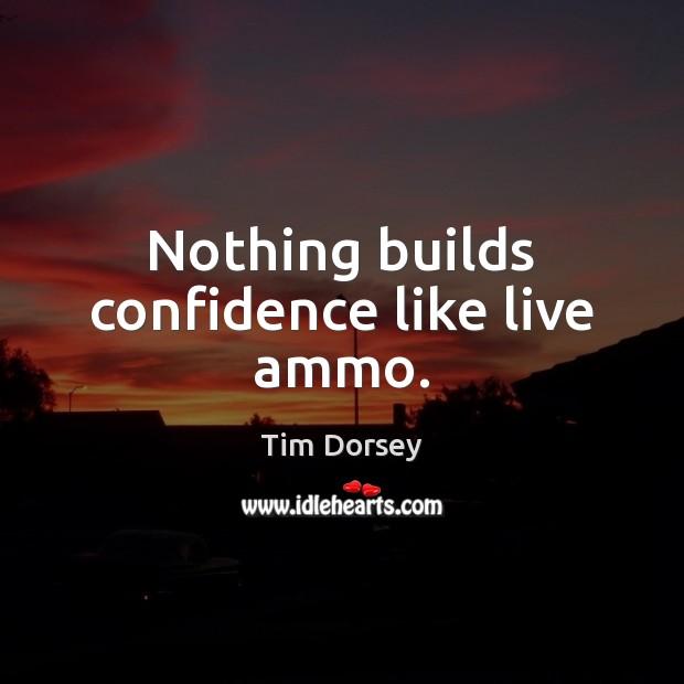 Nothing builds confidence like live ammo. Image