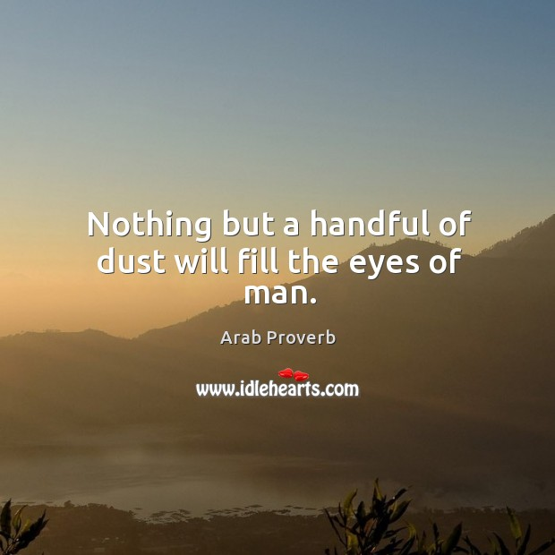 Image, Nothing but a handful of dust will fill the eyes of man.