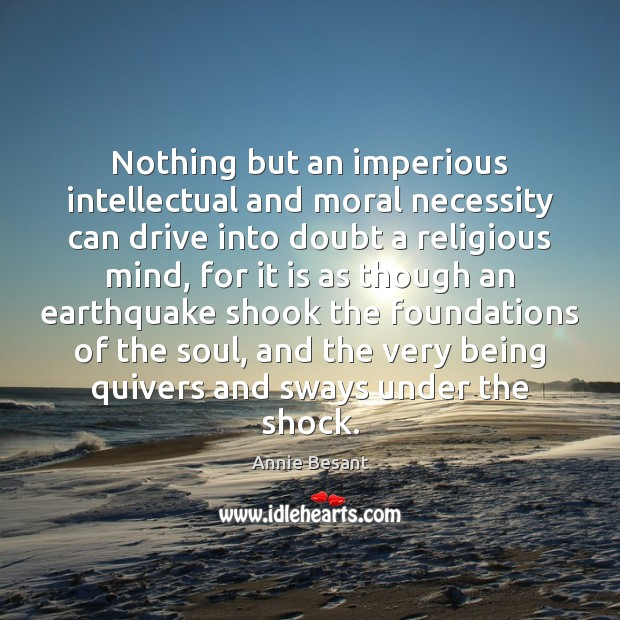 Nothing but an imperious intellectual and moral necessity can drive into doubt Image