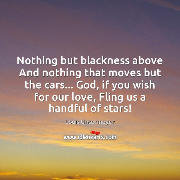 Image, Nothing but blackness above And nothing that moves but the cars… God,