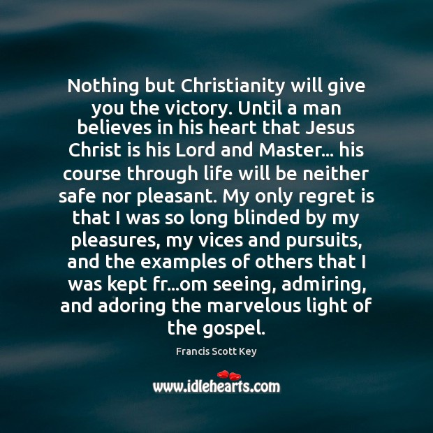 Nothing but Christianity will give you the victory. Until a man believes Regret Quotes Image