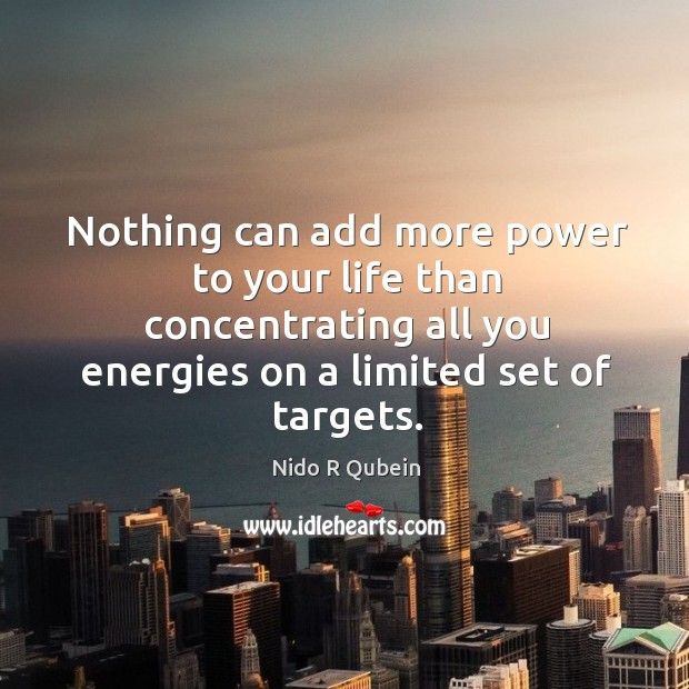Nothing can add more power to your life than concentrating all you Nido R Qubein Picture Quote