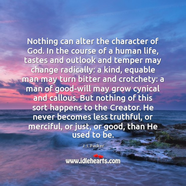 Nothing can alter the character of God. In the course of a J. I. Packer Picture Quote