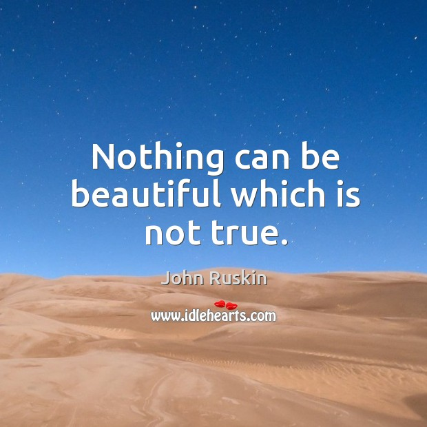 Image, Nothing can be beautiful which is not true.