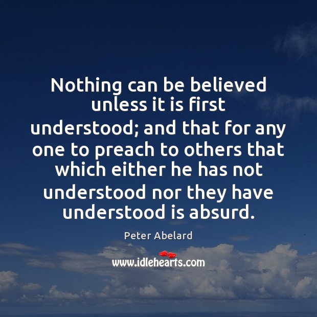 Nothing can be believed unless it is first understood; and that for Image