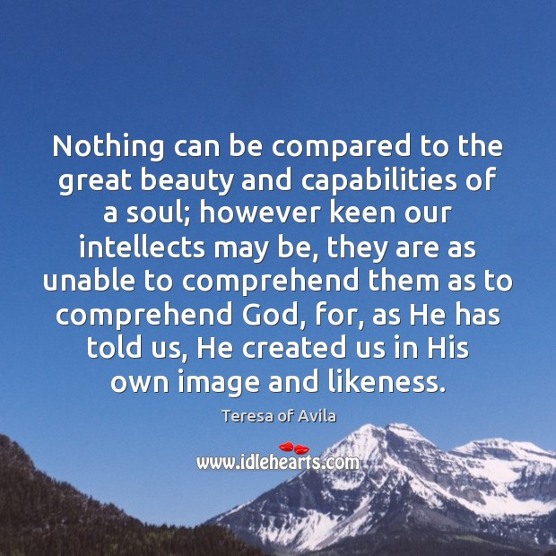Nothing can be compared to the great beauty and capabilities of a Teresa of Avila Picture Quote