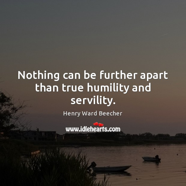 Image, Nothing can be further apart than true humility and servility.