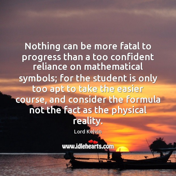 Nothing can be more fatal to progress than a too confident reliance Image