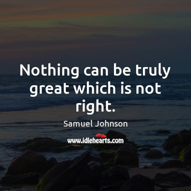 Image, Nothing can be truly great which is not right.