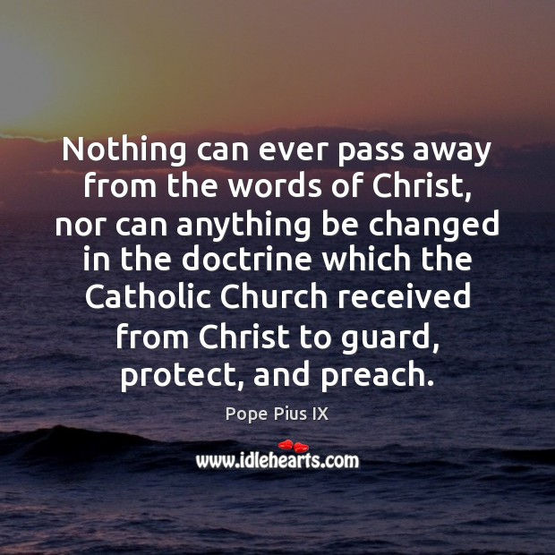Image, Nothing can ever pass away from the words of Christ, nor can